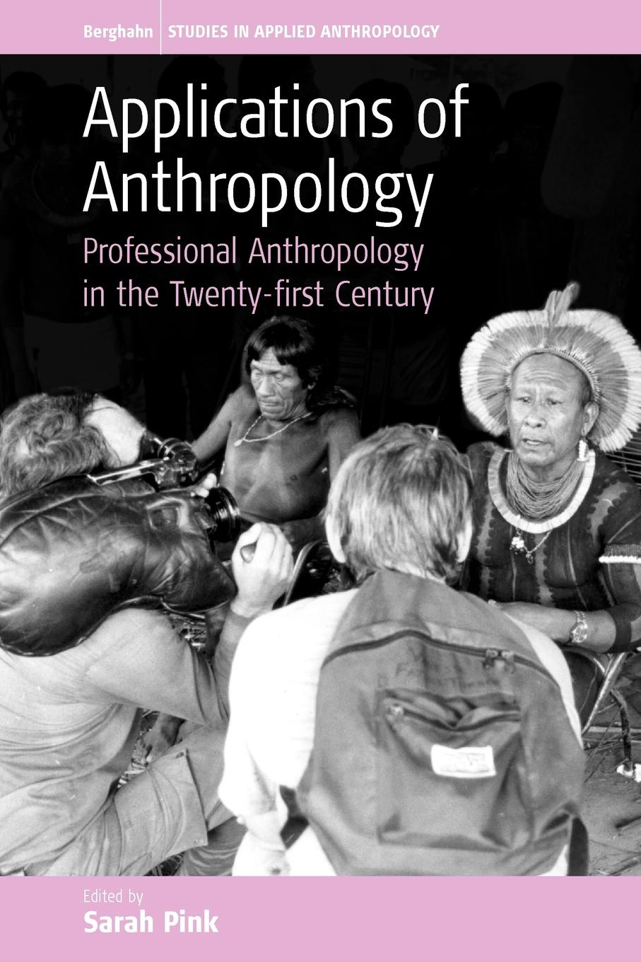 Applications of Anthropology. Professional Anthropology in the Twenty-First Century jeremy macclancy anthropology in the public arena historical and contemporary contexts