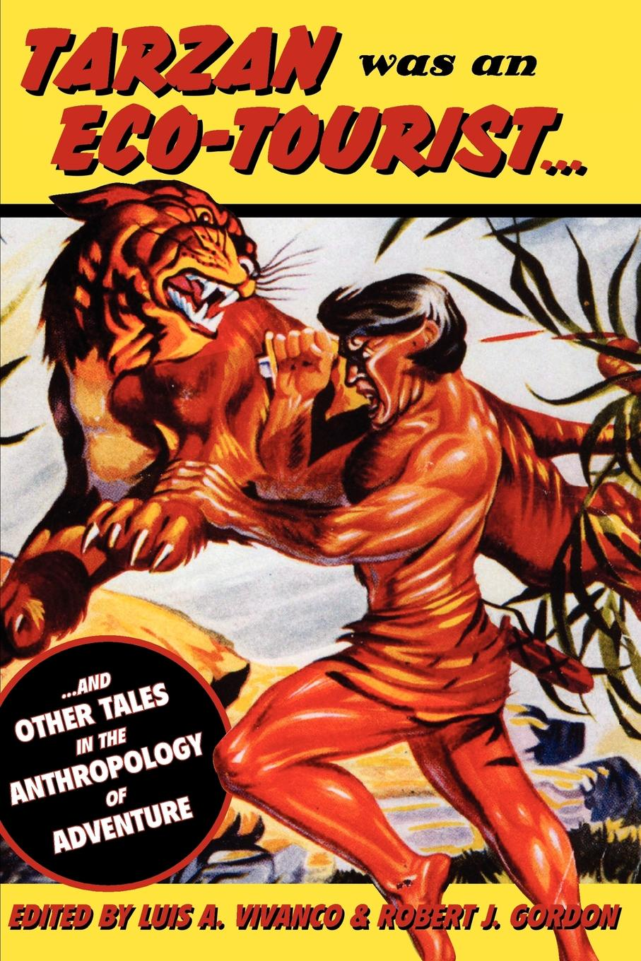 Tarzan Was an Eco-Tourist. ...and Other Tales in the Anthropology of Adventure
