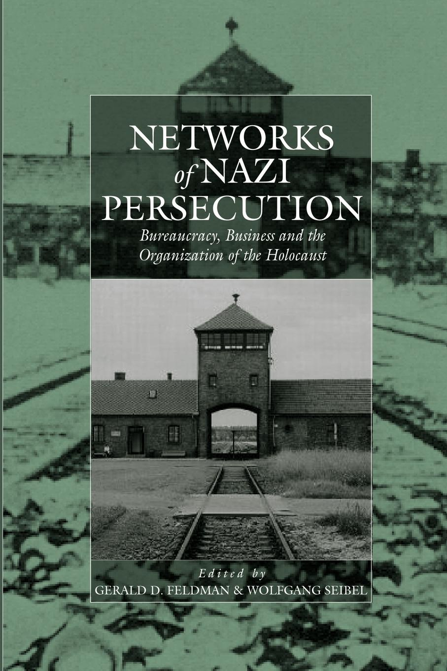 Networks of Nazi Persecution. Bureaucracy, Business and the Organization of the Holocaust networks of nazi persecution bureaucracy business and the organization of the holocaust