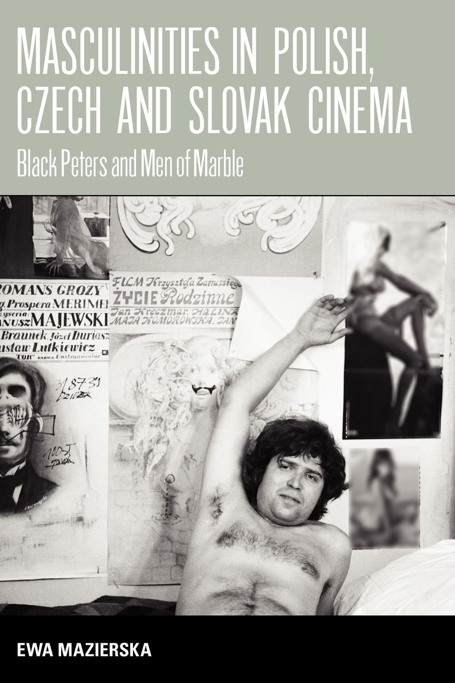 Ewa Mazierska, Ews Mazierska. Masculinities in Polish, Czech and Slovak Cinema. Black Peters and Men of Marble