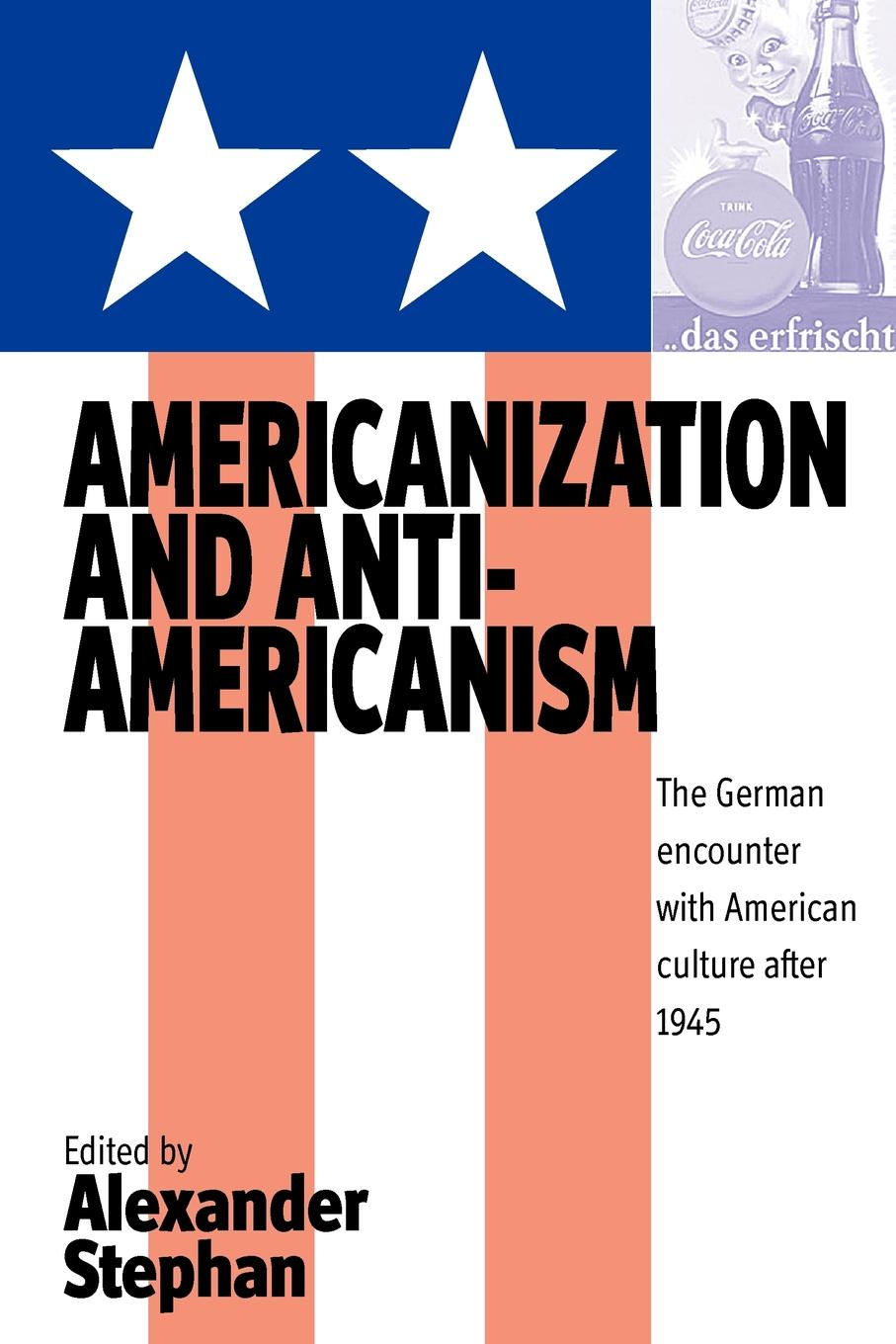 Americanization and Anti-Americanism. The German Encounter with American Culture after 1945 lennart reinhold job motivation and culture a cross cultural comparison of germany and the united states