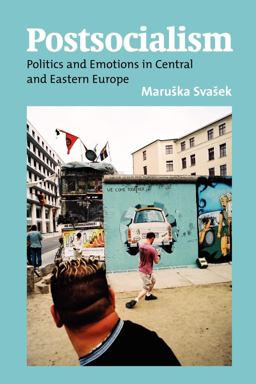 цены на M. Svasek Postsocialism. Politics and Emotion in Central and Eastern Europe  в интернет-магазинах