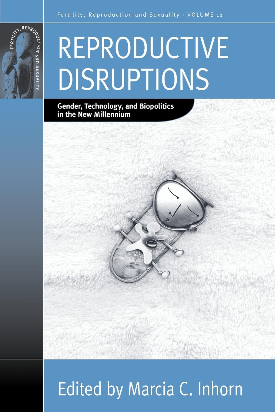 Reproductive Disruptions. Gender, Technology, and Biopolitics in the New Millennium reproductive agency medicine and the state cultural transformations in childbearing
