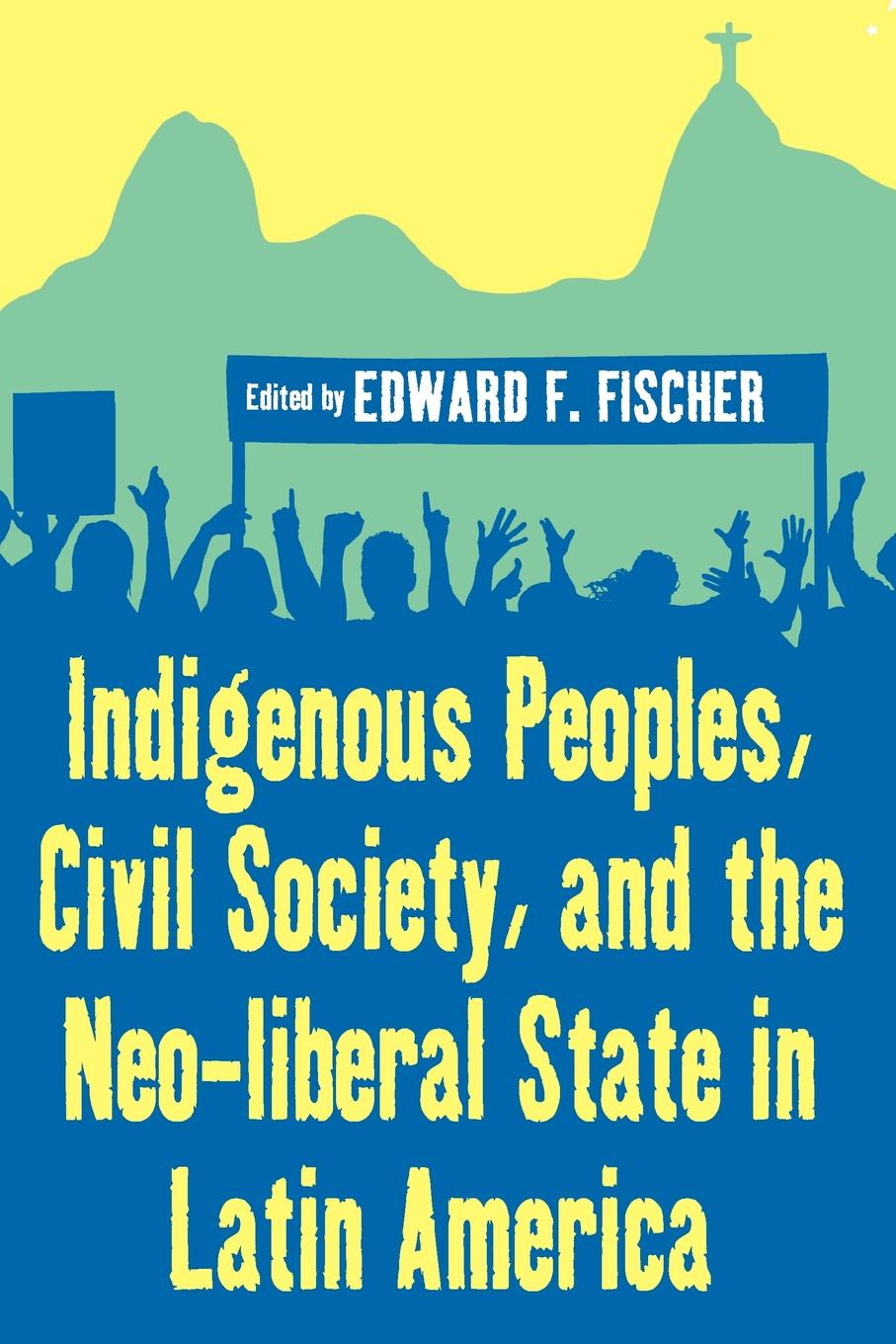 Indigenous Peoples, Civil Society, and the Neo-Liberal State in Latin America недорго, оригинальная цена