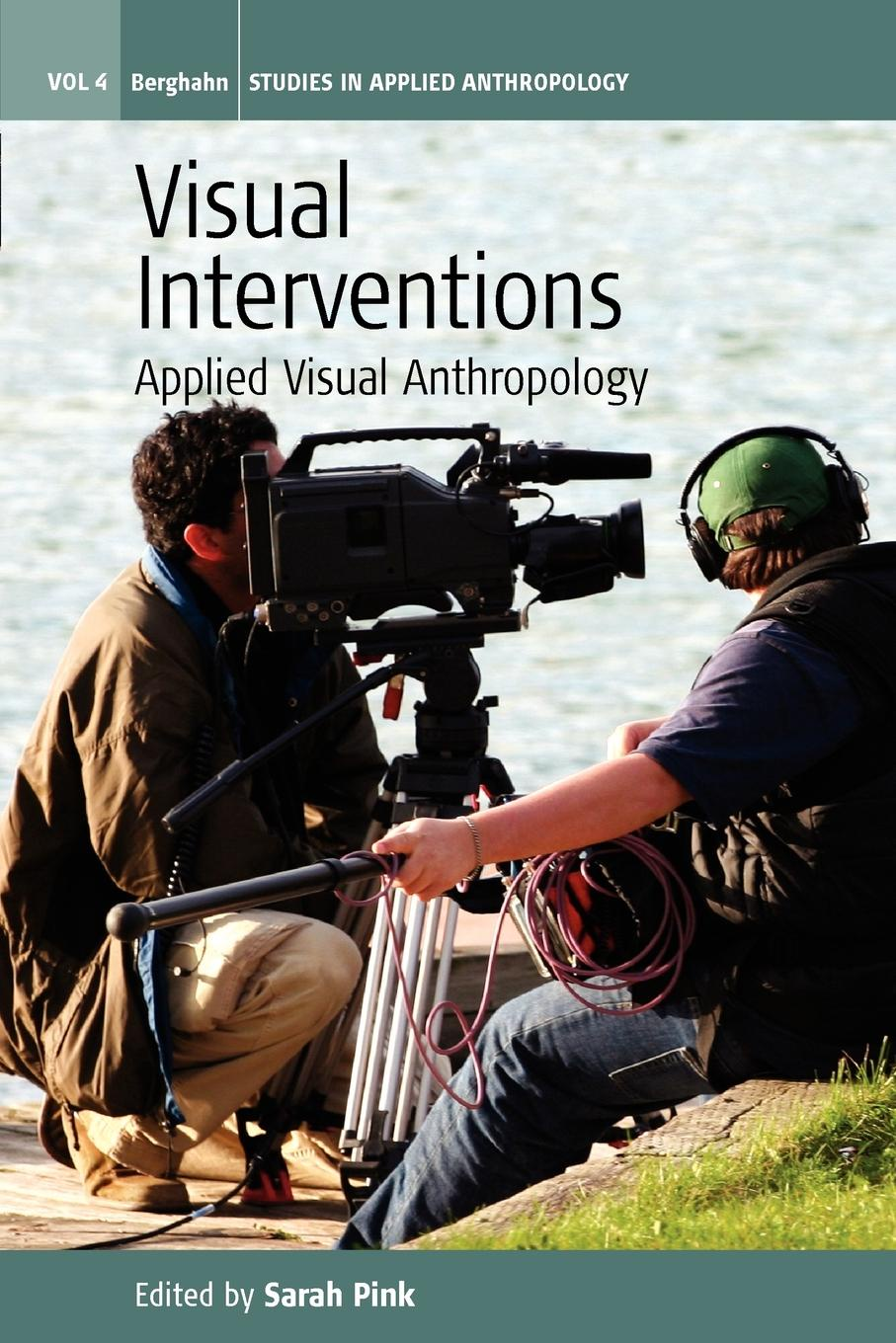 Sarah Pink Visual Interventions. Applied Visual Anthropology jeremy macclancy anthropology in the public arena historical and contemporary contexts