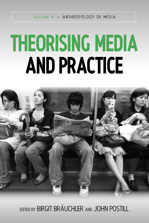 Birgit Bruchler, John Postill, Birgit Brauchler Theorising Media and Practice цена