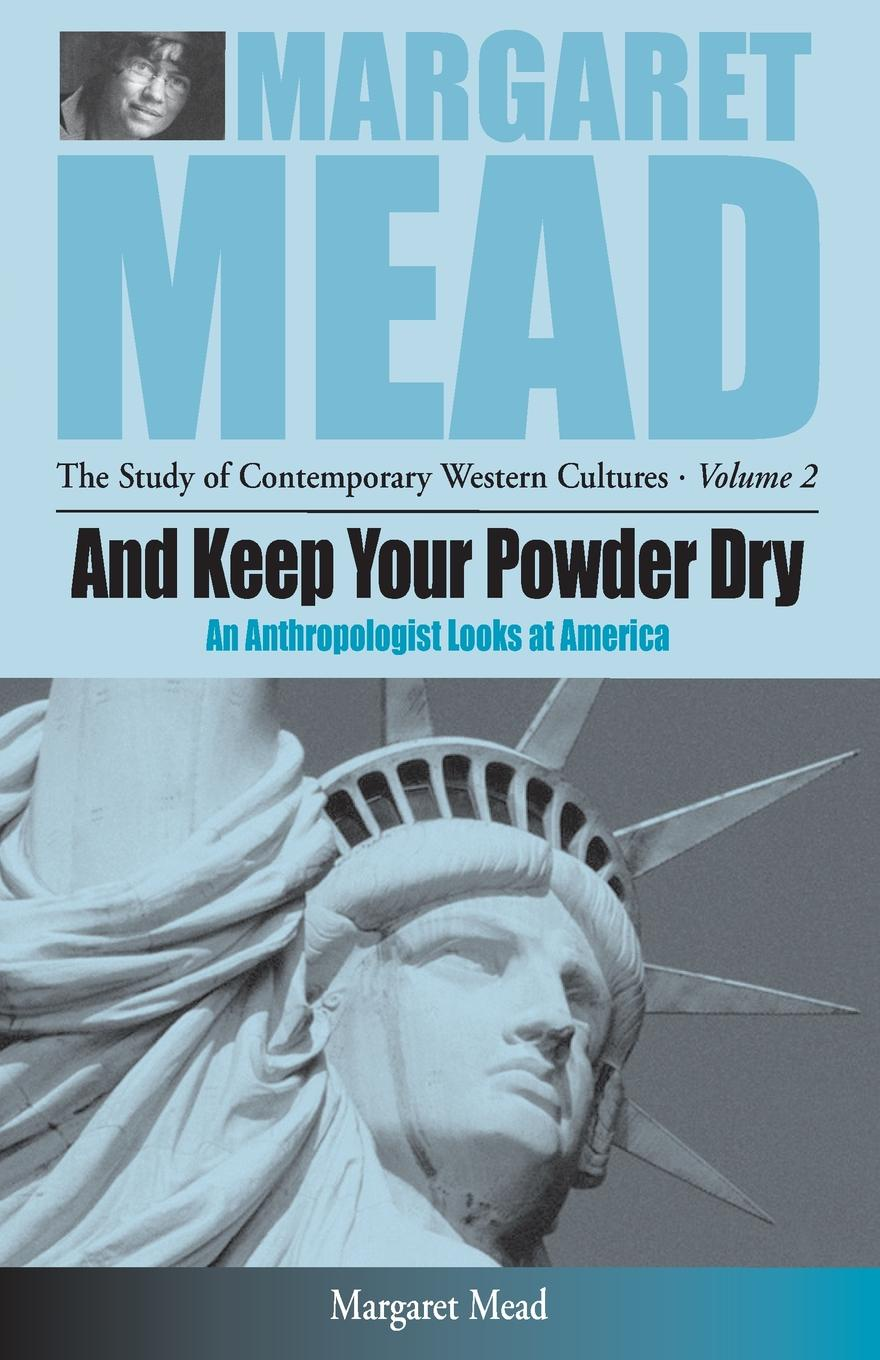 Margaret Mead And Keep Your Powder Dry. An Anthropologist Looks at America margaret mead