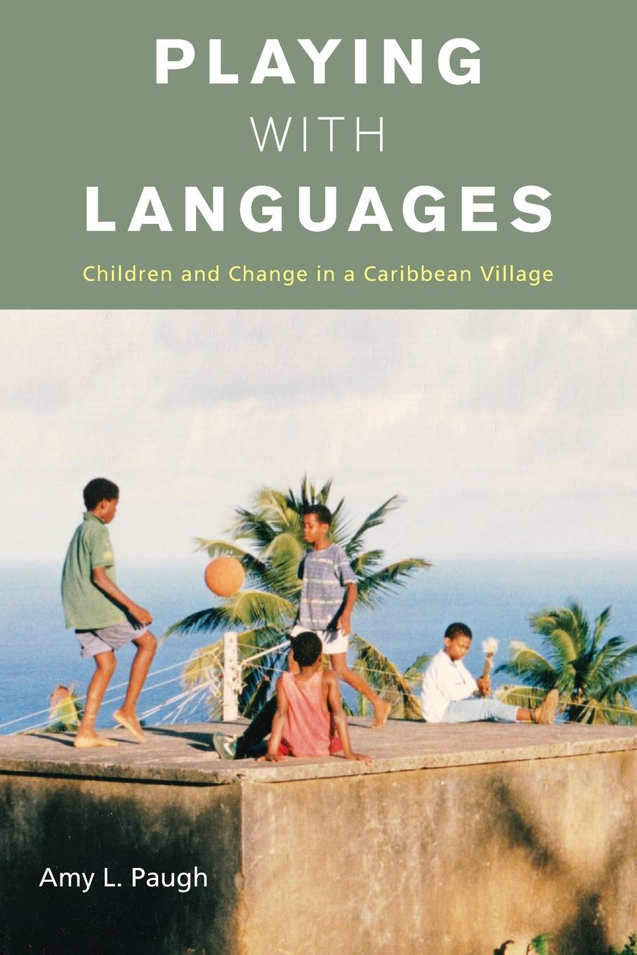 Amy L. Paugh Playing with Languages. Children and Change in a Caribbean Village alessandro duranti the handbook of language socialization