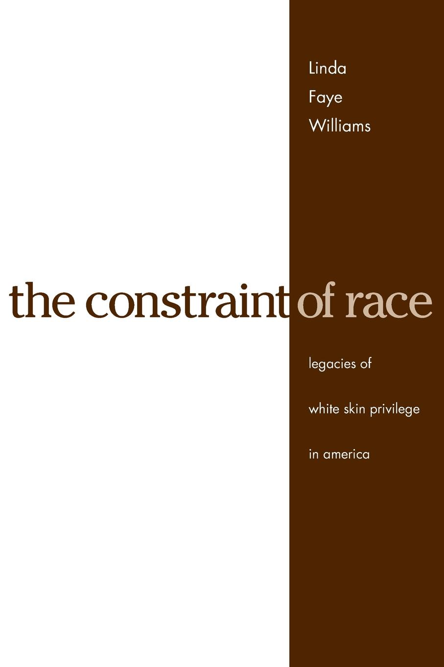 Linda Faye Williams The Constraint of Race. Legacies of White Skin Privilege in America gender and the welfare state