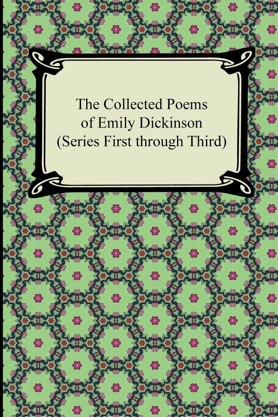 Emily Dickinson The Collected Poems of Emily Dickinson (Series First Through Third)