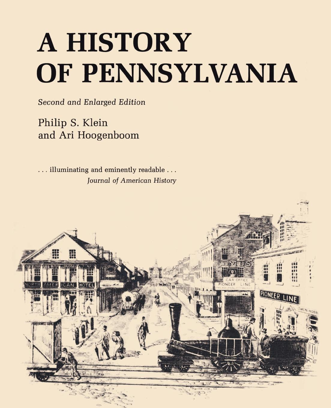 Philip S. Klein, Ari Hoogenboom A History of Pennsylvania