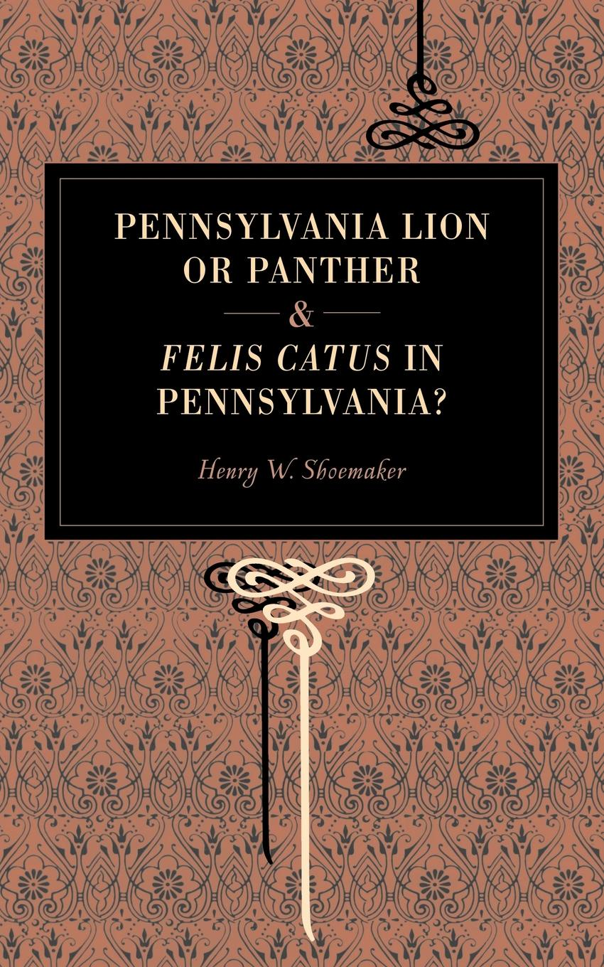 Henry Wharton Shoemaker Pennsylvania Lion or Panther & Felis Catus in Pennsylvania?