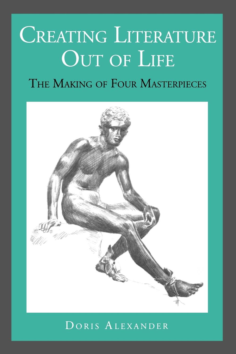 Creating Literature Out of Life. The Making of Four Masterpieces