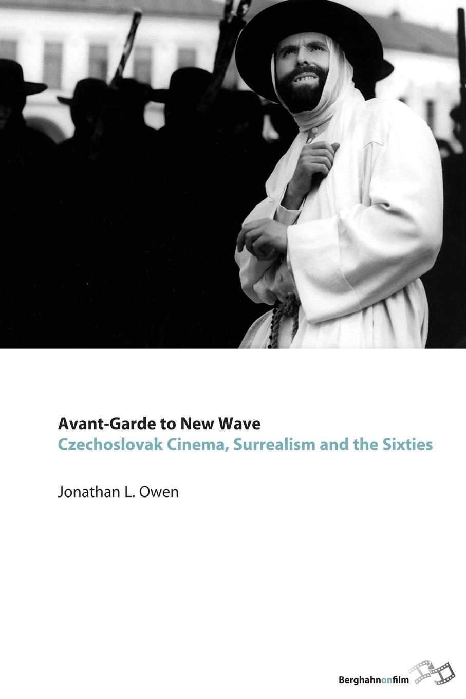 Jonathan L. Owen Avant-Garde to New Wave. Czechoslovak Cinema, Surrealism and the Sixties