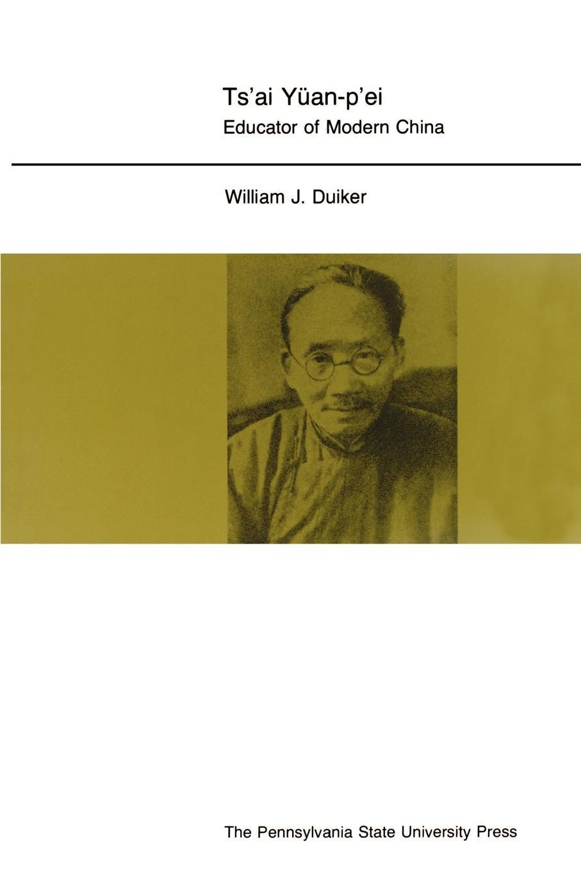 William J. J. Duiker Ts'ai Yuan-P'Ei-Pod, Ls three yuan