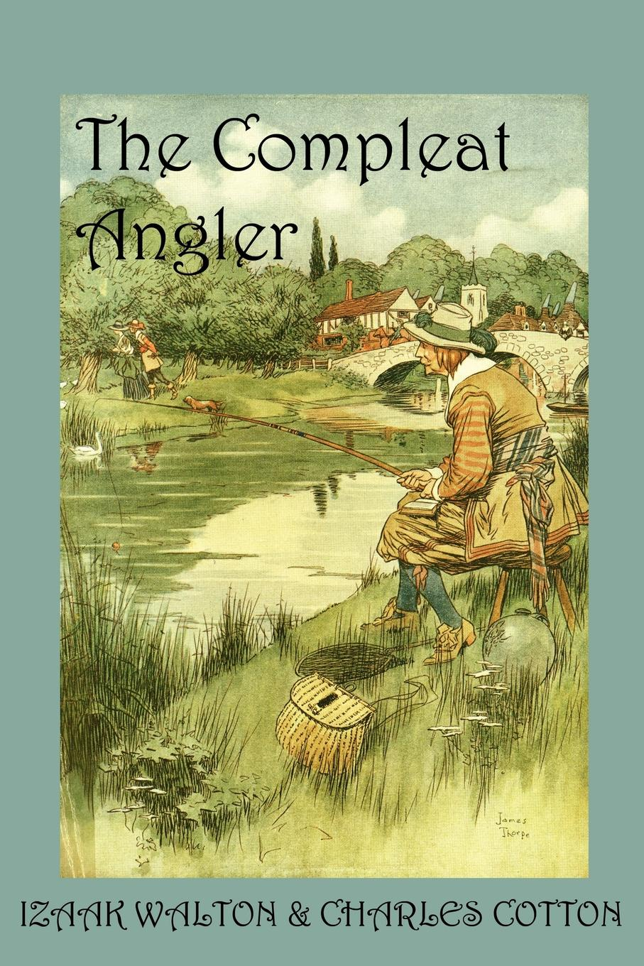 Charles Cotton, Izaak Walton The Compleat Angler, or the Contemplative Man's Recreation walton izaak the compleat angler or the contemplative man s recreation being a