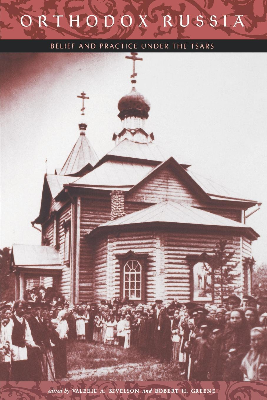 Orthodox Russia. Belief and Practice Under the Tsars the crisis of religious toleration in imperial russia