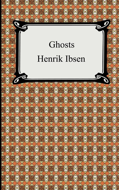 Henrik Johan Ibsen, R. Farquharson Sharp Ghosts henrik johan ibsen r farquharson sharp ghosts