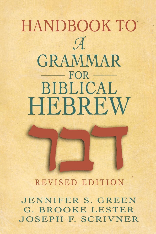 Jennifer S. Green, G. Brooke Lester, Joseph F. Scrivner Handbook to a Grammar for Biblical Hebrew