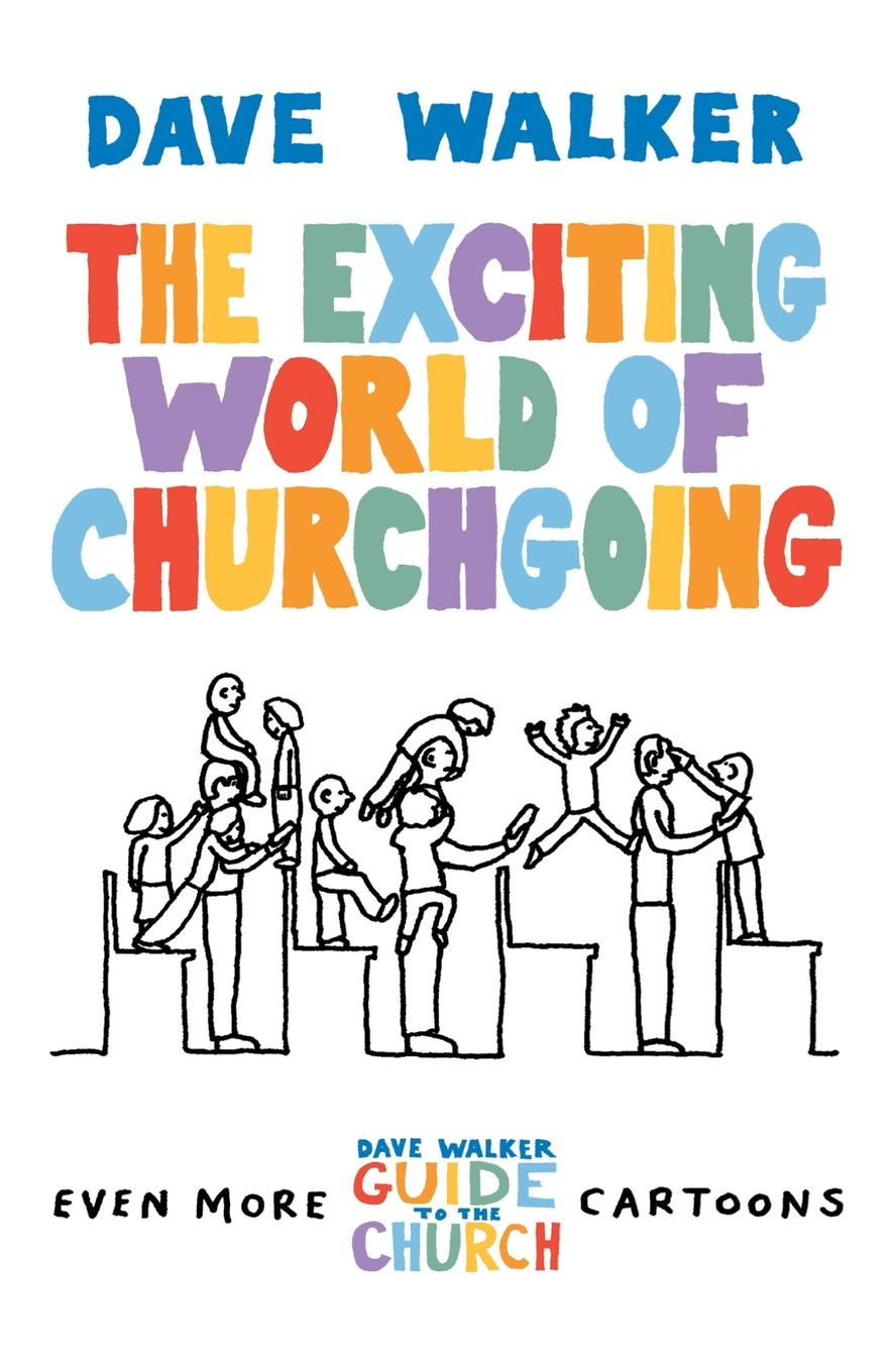 Dave Walker The Exciting World of Churchgoing dave browning hybrid church the fusion of intimacy and impact