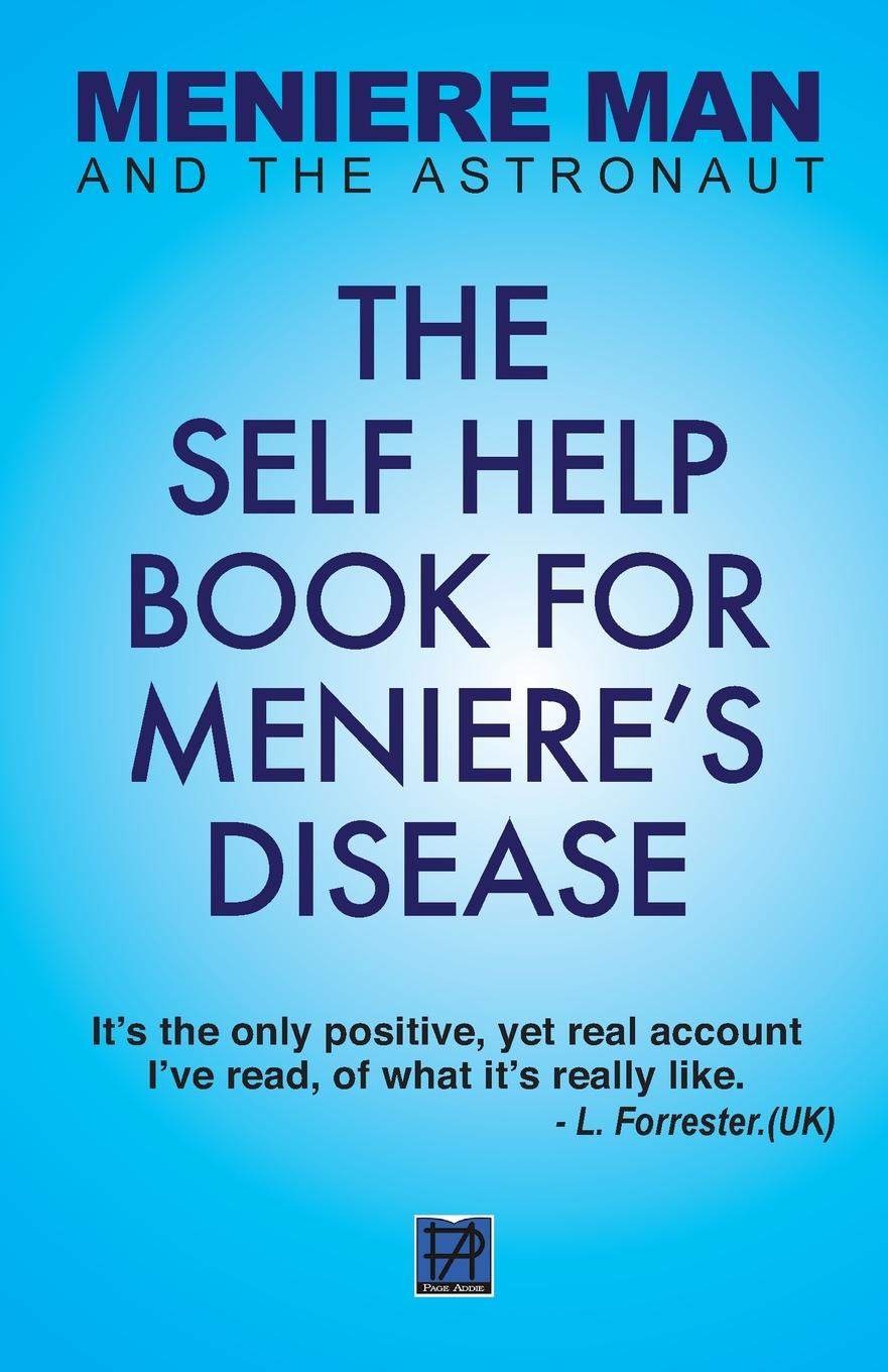 Meniere Man Meniere Man and the Astronaut. The Self Help Book for Meniere's Disease parkinson s disease and the family
