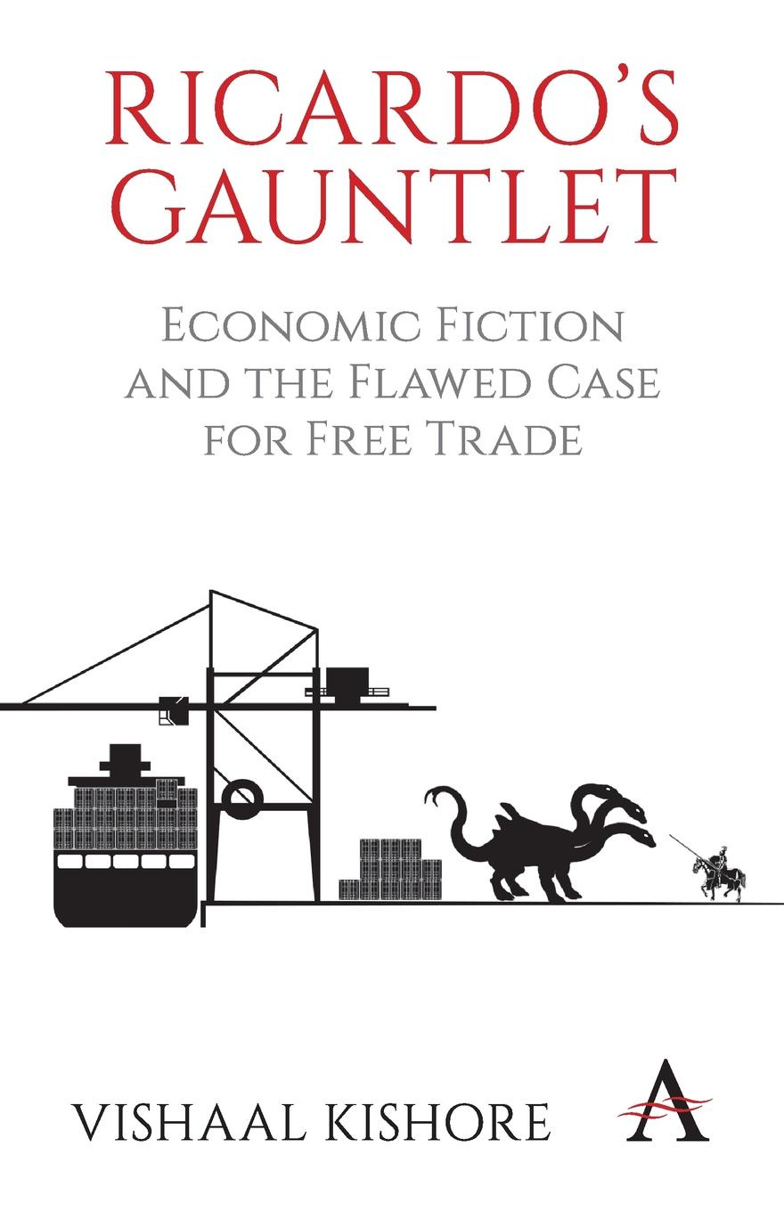 Vishaal Kishore Ricardo's Gauntlet. Economic Fiction and the Flawed Case for Free Trade vishaal kishore ricardo s gauntlet economic fiction and the flawed case for free trade