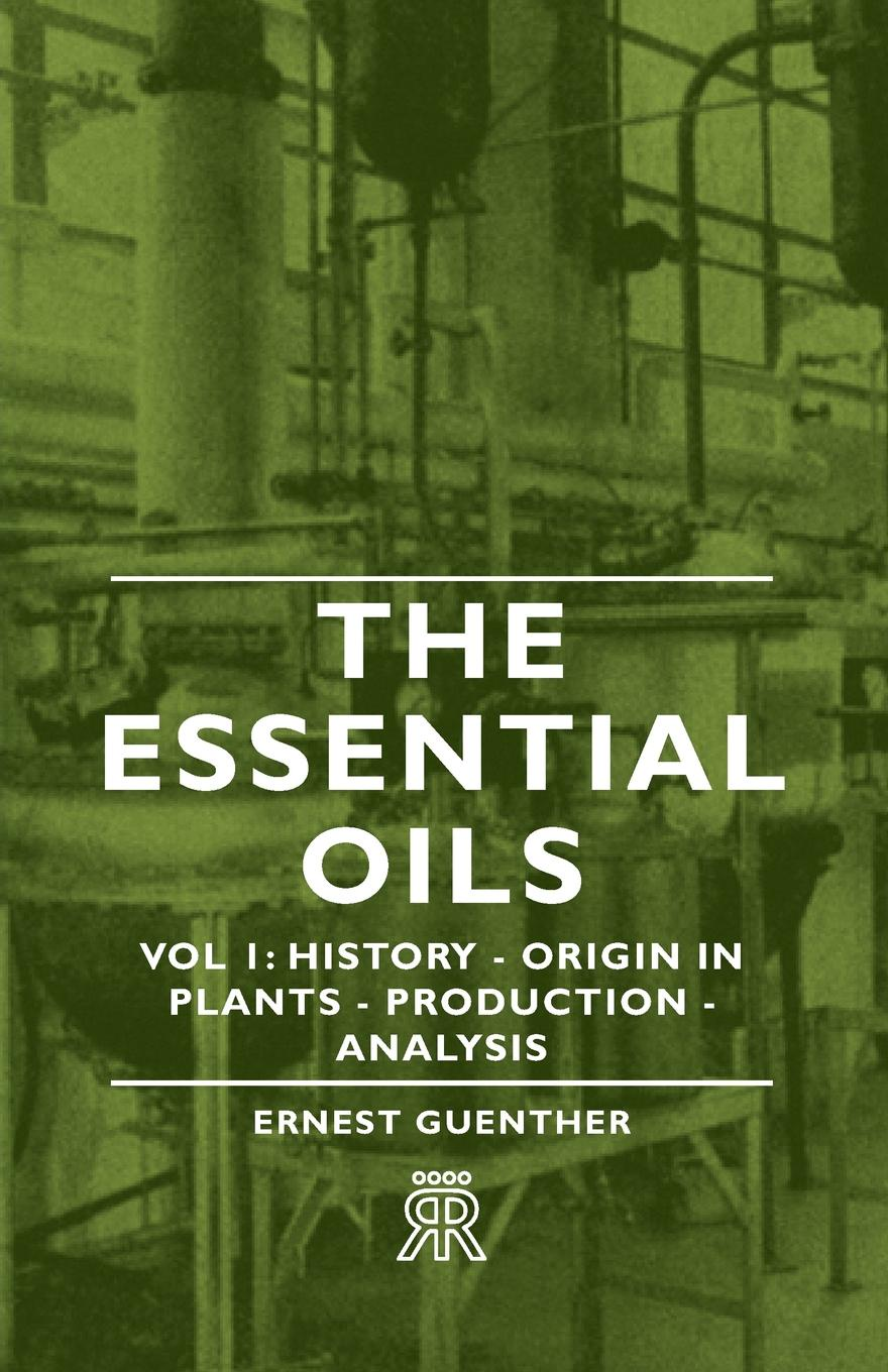 Ernest Guenther The Essential Oils - Vol 1. History - Origin in Plants - Production - Analysis j guenther guenther autocad – methods