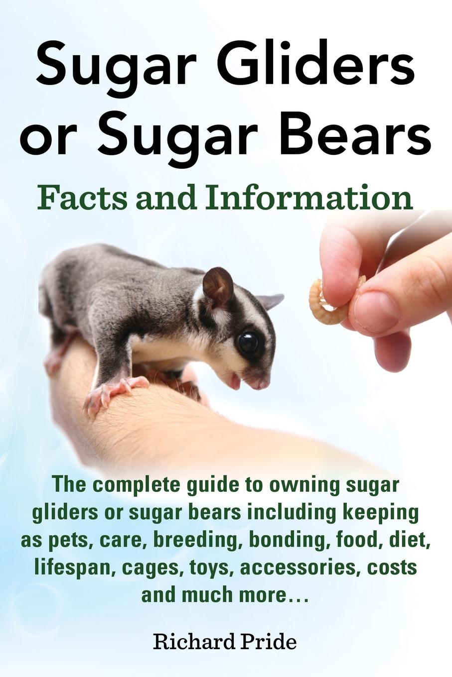 Richard Pride Sugar Gliders or Sugar Bears. Facts and Information on Sugar Gliders as Pets Including Care, Breeding, Bonding, Food, Diet, Lifespan, Cages, Toys, C рюкзак sugar baby j