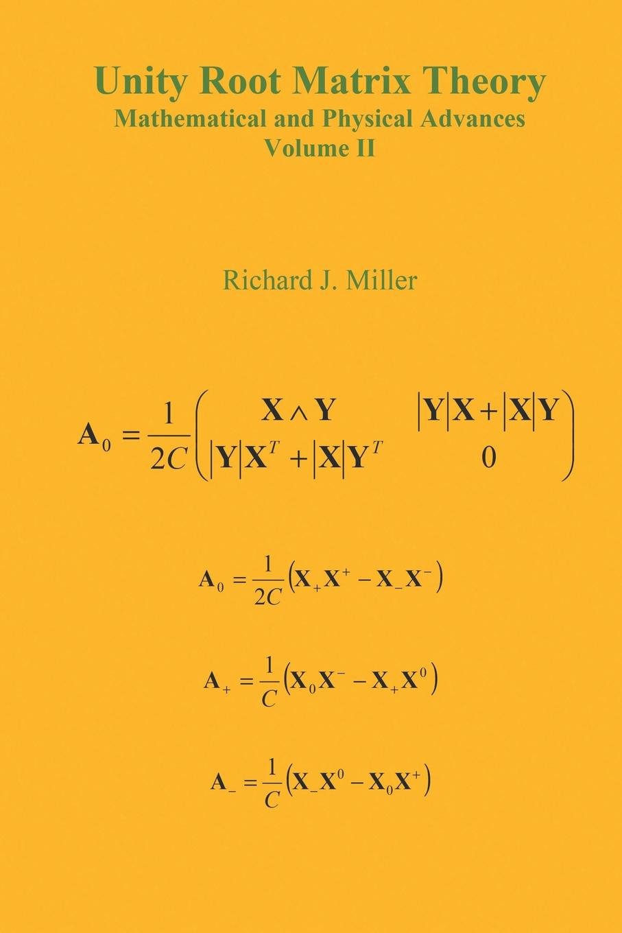 Richard J. Miller Unity Root Matrix Theory - Mathematical and Physical Advances - Volume II musimathics – the mathematical foundations of music volume 2