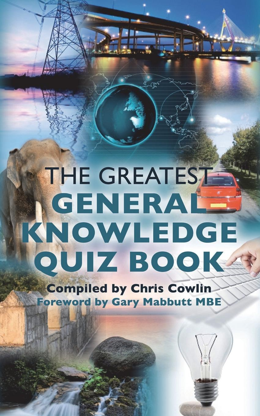 Chris Cowlin. The Greatest General Knowledge Quiz Book