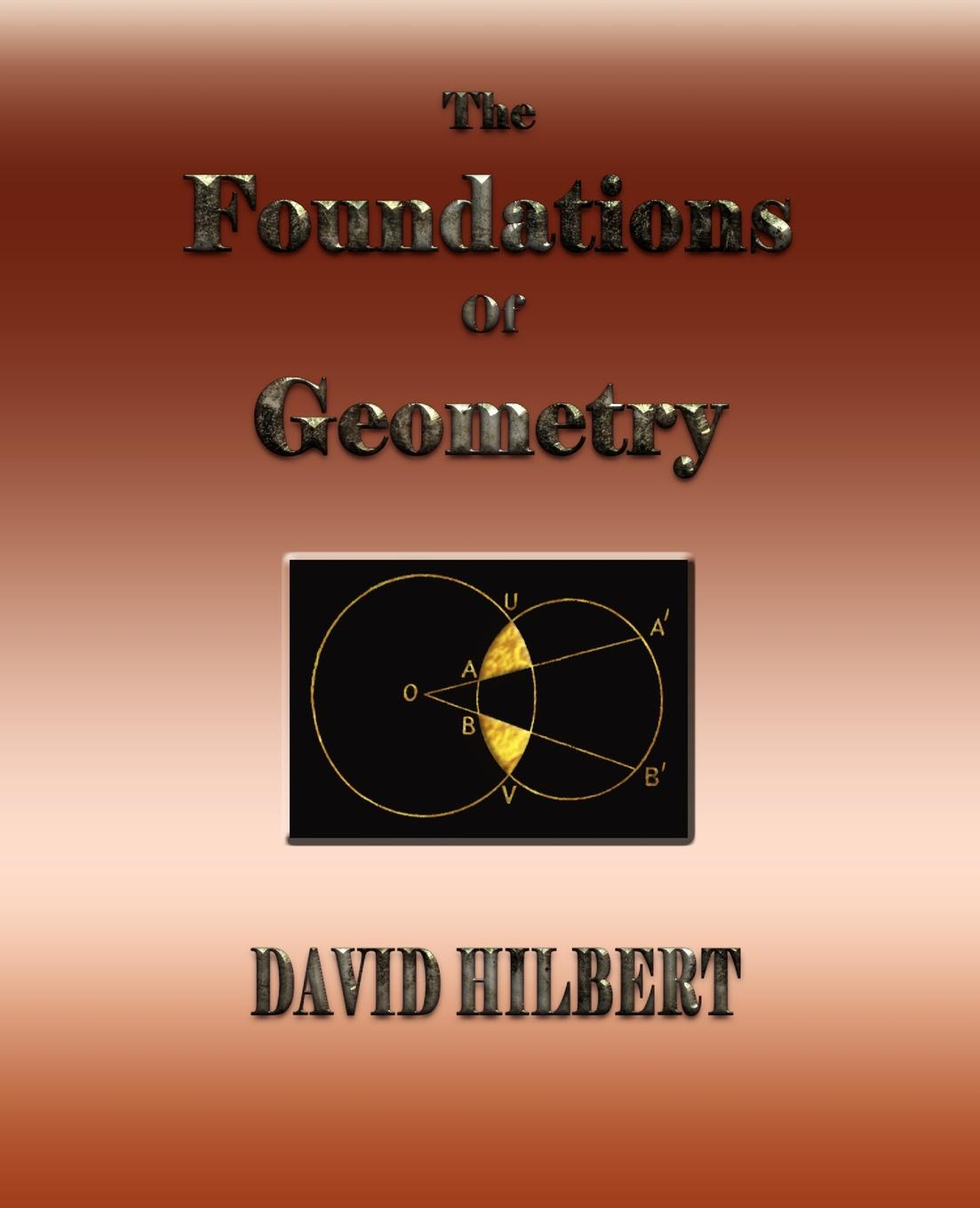 David Hilbert, E. J. Townsend The Foundations of Geometry david hilbert e j townsend the foundations of geometry