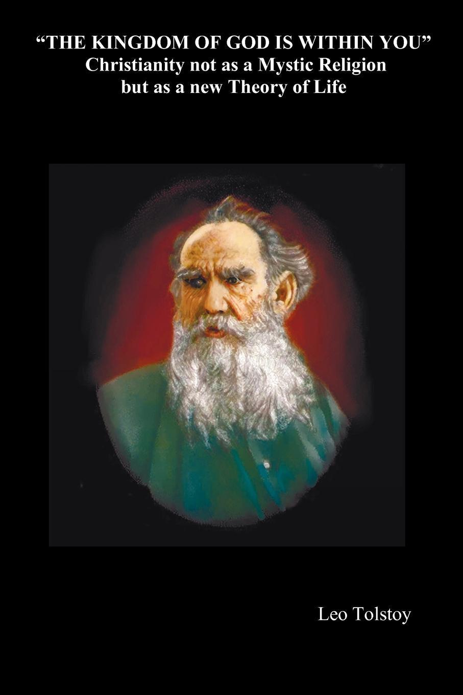 Leo Nikolayevich Tolstoy The Kingdom of God Is Within You leo tolstoy fyodor mikhailovich dostoevsky embers of a revolution by leo tolstoy fiction classics literary