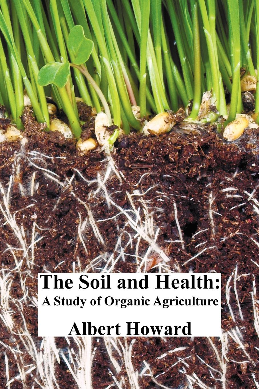 Фото - Albert Howard The Soil and Health. A Study of Organic Agriculture howard evans sir randal cremer his life and work