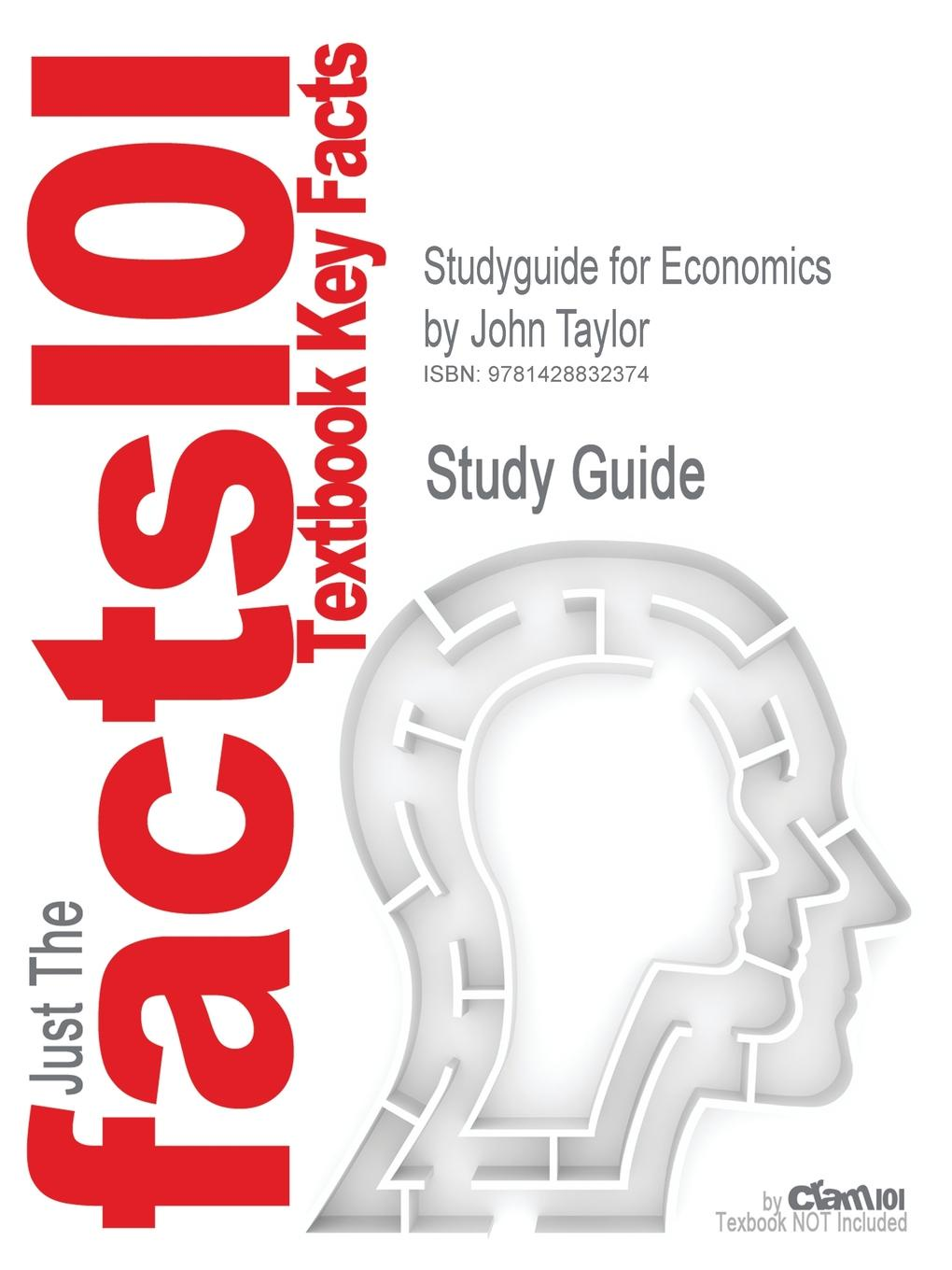 Cram101 Textbook Reviews Studyguide for Economics by Taylor, John, ISBN 9780618967612