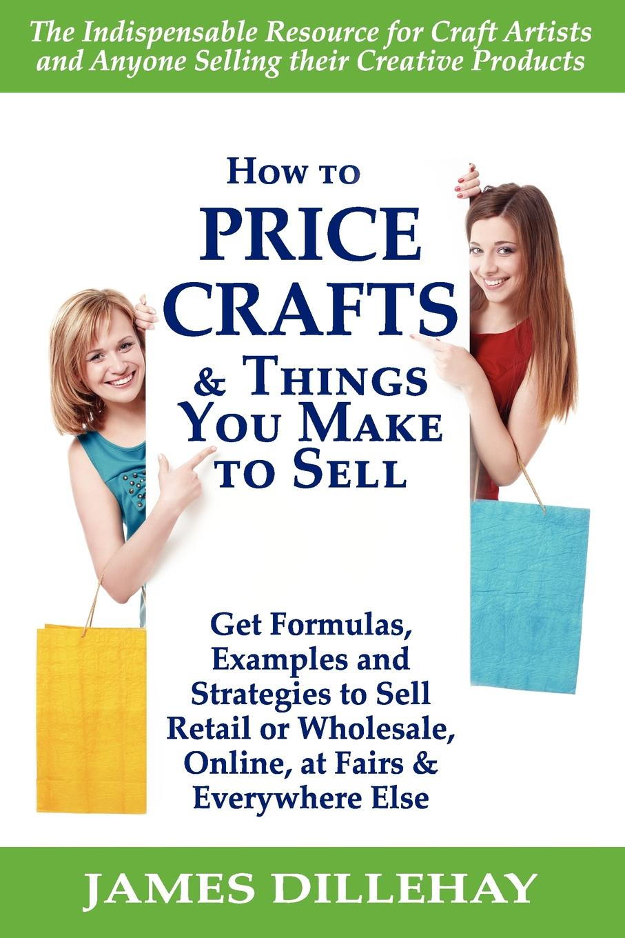 James Dillehay. How to Price Crafts and Things You Make to Sell