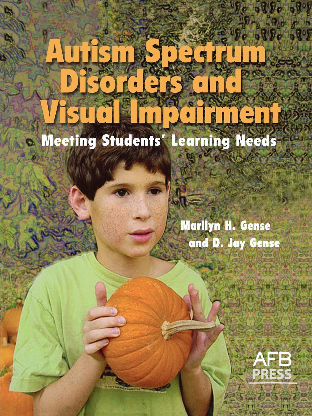 Marilyn H. Gense, D. Jay Gense Autism Spectrum Disorders and Visual Impairment. Meeting Students Learning Needs caren haines rn silently seizing common unrecognized and frequently missed seizures and their potentially damaging impact on individuals with autism spectrum disorders