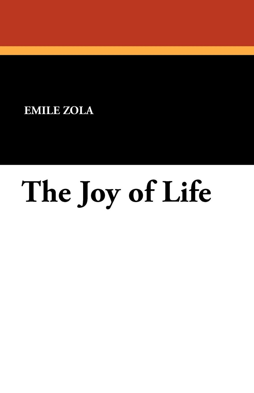 Emile Zola, Ernest A. Vizetelly The Joy of Life rice alfred ernest an oregon girl a tale of american life in the new west