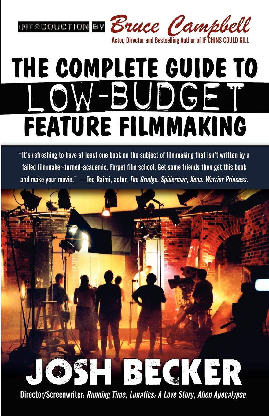 лучшая цена Josh Becker The Complete Guide to Low-Budget Feature Filmmaking