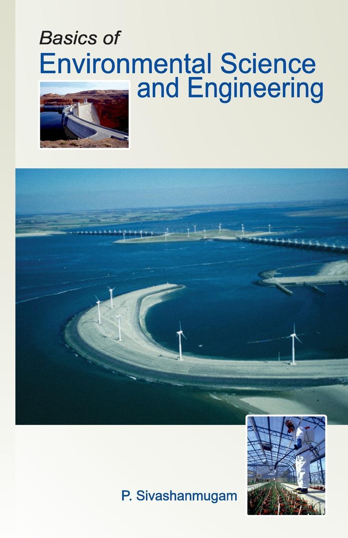 купить P. Sivashanmugam Basics of Environmental Science and Engineering онлайн