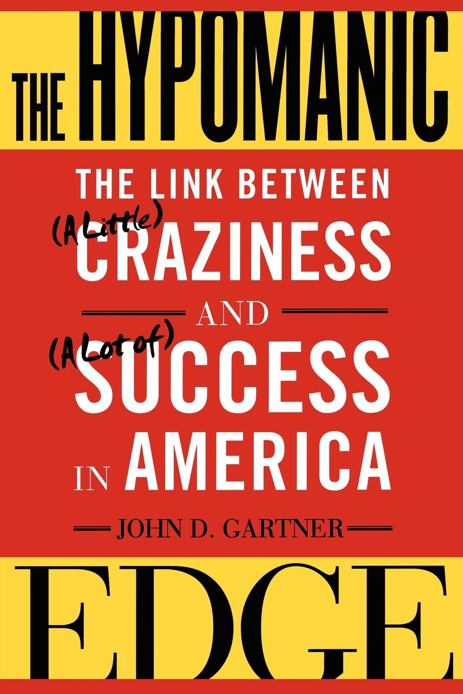 John Gartner The Hypomanic Edge. Link Between (a Little) Craziness and Lot Of) Success in America