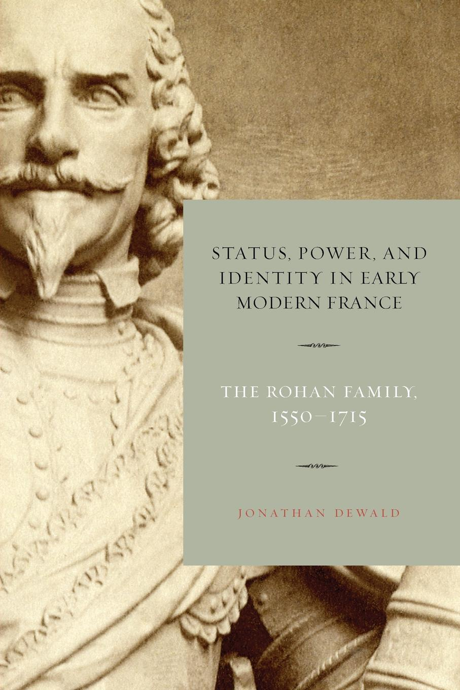 Jonathan Dewald Status, Power, and Identity in Early Modern France. The Rohan Family, 1550-1715 francois laruelle intellectuals and power