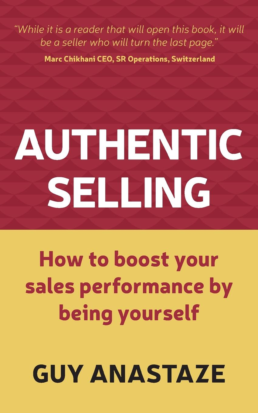Guy Anastaze Authentic Selling - how to boost your sales performance by being yourself paul mccord m creating a million dollar a year sales income sales success through client referrals