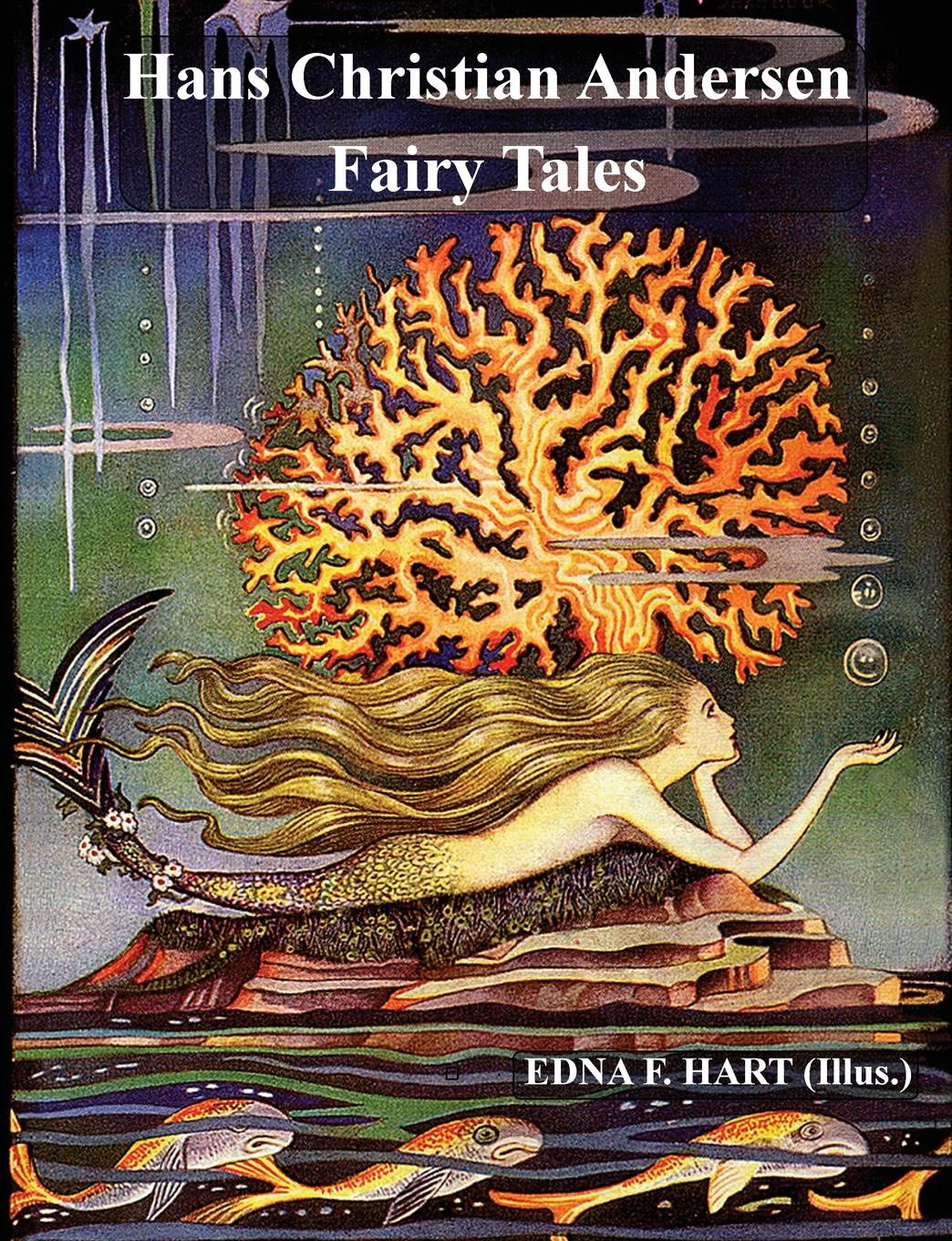 Hans Christian Andersen The Fairy Tales of Hans Christian Andersen (Illustrated by Edna F. Hart) andersen h andersen s fairy tales