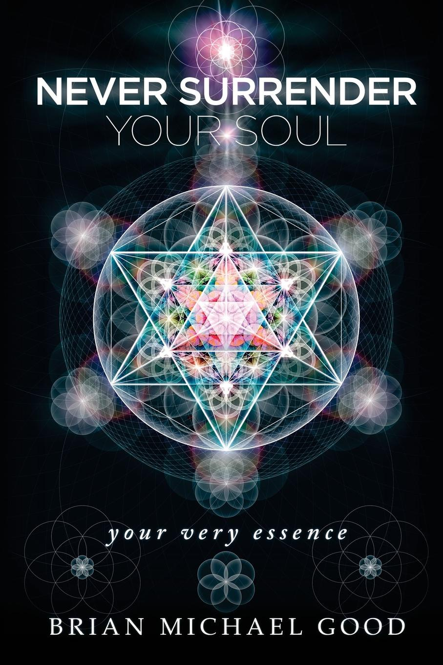 Brian Michael Good Never Surrender Your Soul. your very essence change your mind change your life