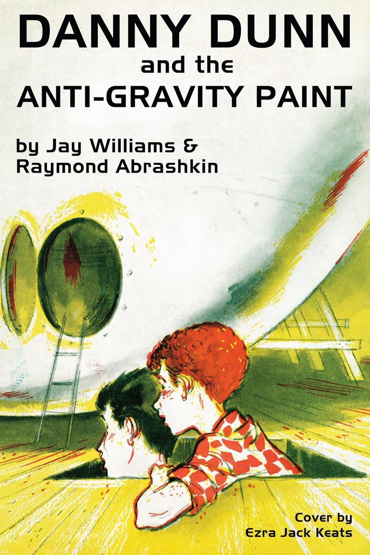 Raymond Abrashkin, Jay Williams Danny Dunn and the Anti-Gravity Paint danny gardner a negro and an ofay