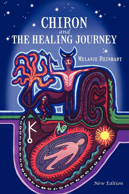 Melanie Reinhart. Chiron and the Healing Journey