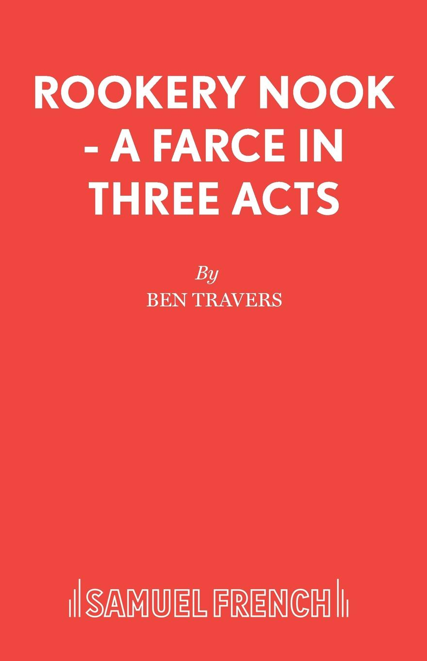 Ben Travers Rookery Nook - A Farce in Three Acts walter ben hare the hoodoo a farce in three acts