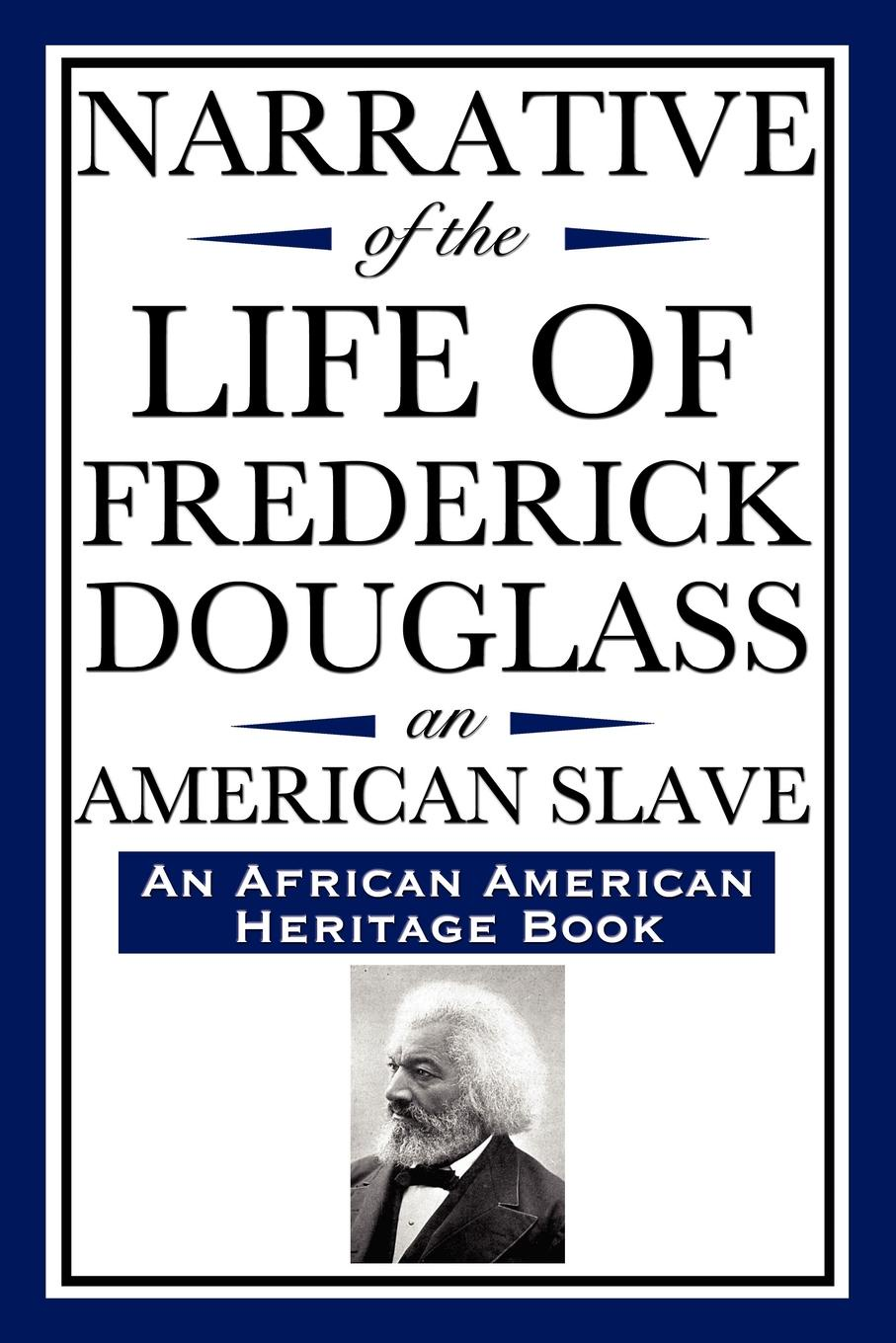 Frederick Douglass Narrative of the Life of Frederick Douglass, an American Slave. Written by Himself (an African American Heritage Book) ephraim douglass adams the power of ideals in american history