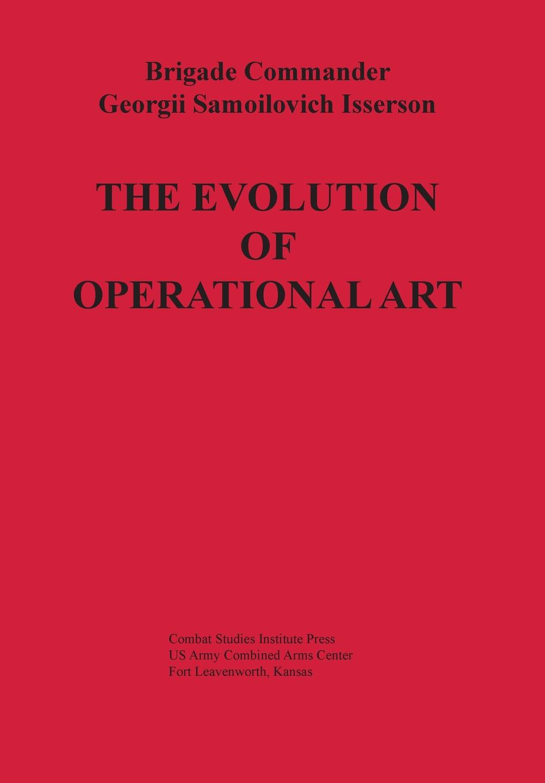 Georgii Samoilovich Isserson, Combat Studies Institute Press, Bruce W. Menning The Evolution of Operational Art lieberman bruce s prehistoric life evolution and the fossil record