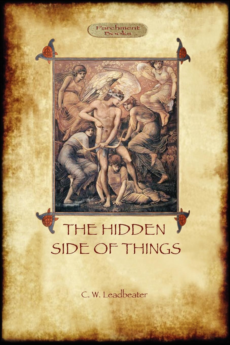 Charles Webster Leadbeater. The Hidden Side of Things - Vols. I & II